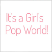 It's a Girl's Pop World!イメージ